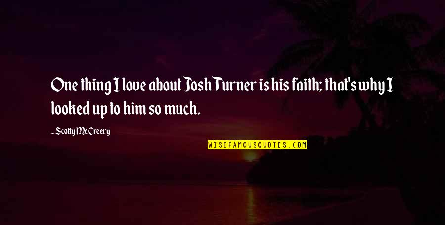 Thing I Love About You Quotes By Scotty McCreery: One thing I love about Josh Turner is