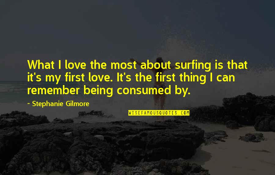 Thing I Love About You Quotes By Stephanie Gilmore: What I love the most about surfing is