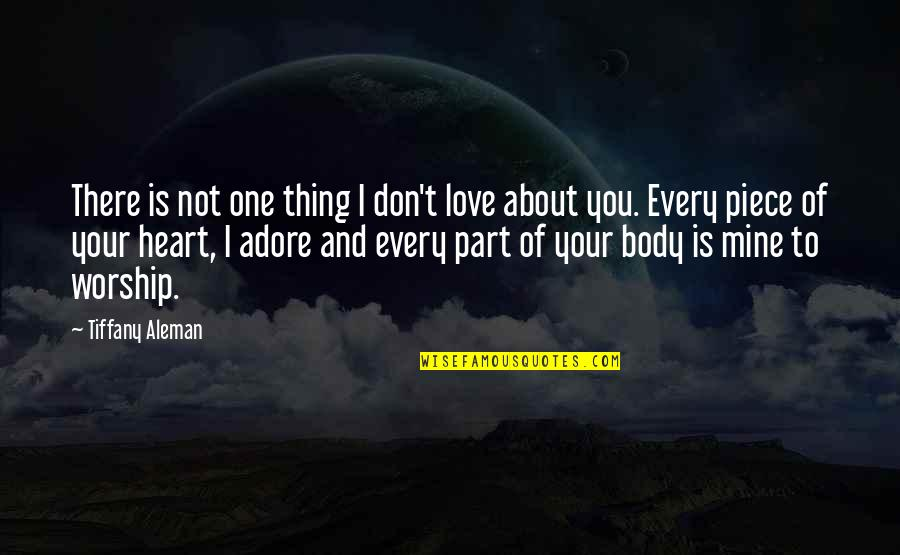 Thing I Love About You Quotes By Tiffany Aleman: There is not one thing I don't love