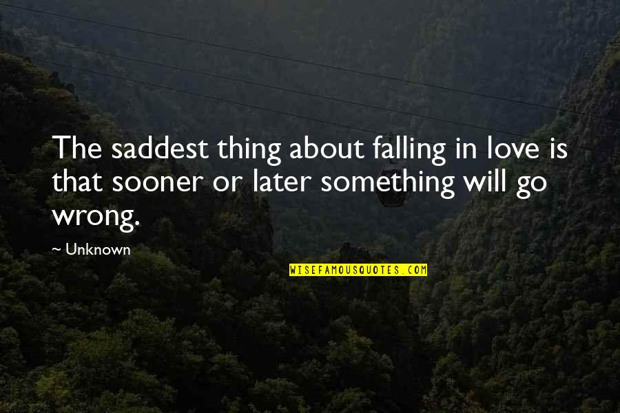 Thing I Love About You Quotes By Unknown: The saddest thing about falling in love is