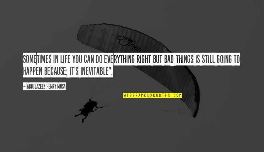 Things Are Going Bad Quotes By Abdulazeez Henry Musa: Sometimes in life you can do everything right