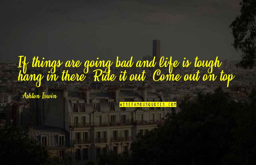 Things Are Going Bad Quotes By Ashton Irwin: If things are going bad and life is