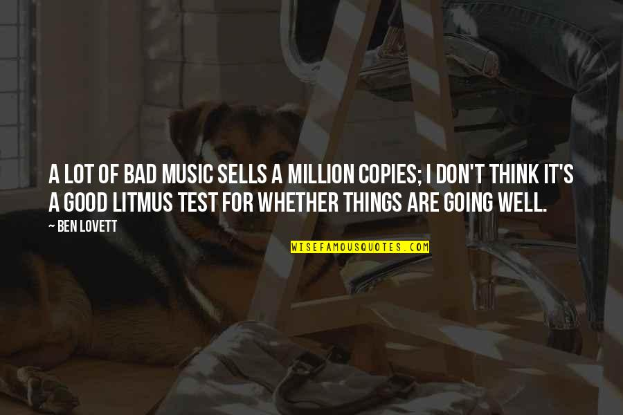 Things Are Going Bad Quotes By Ben Lovett: A lot of bad music sells a million