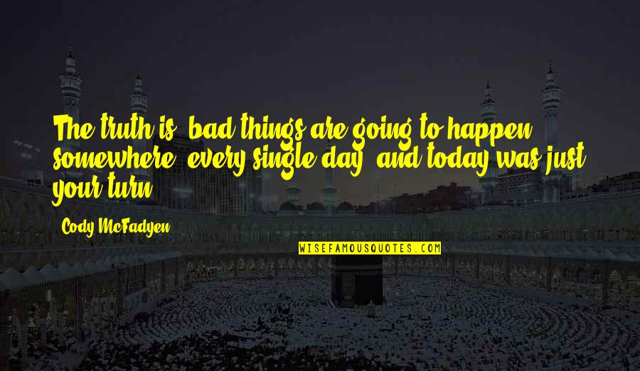Things Are Going Bad Quotes By Cody McFadyen: The truth is, bad things are going to