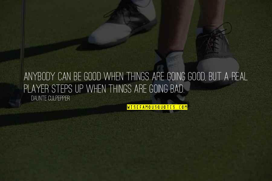 Things Are Going Bad Quotes By Daunte Culpepper: Anybody can be good when things are going