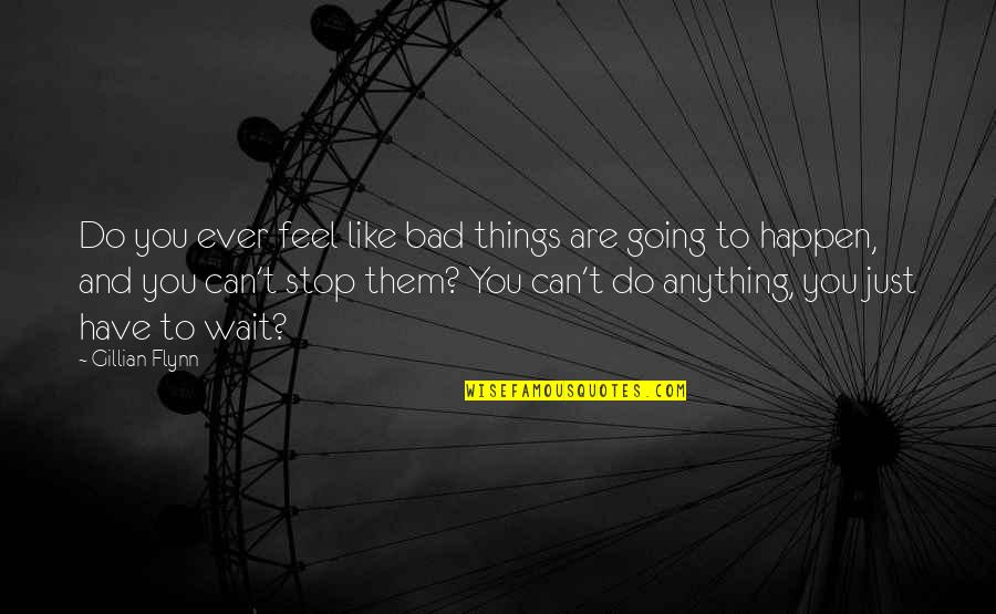 Things Are Going Bad Quotes By Gillian Flynn: Do you ever feel like bad things are