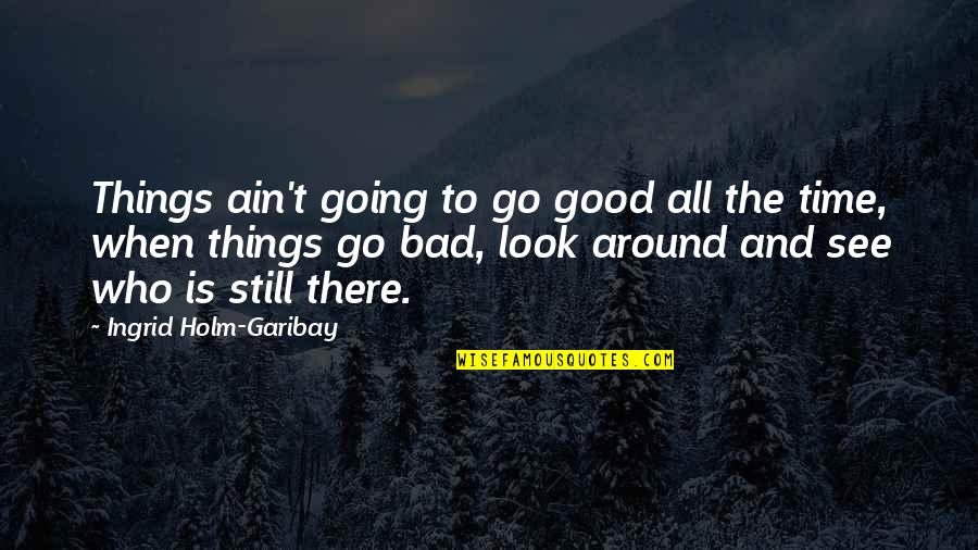 Things Are Going Bad Quotes By Ingrid Holm-Garibay: Things ain't going to go good all the