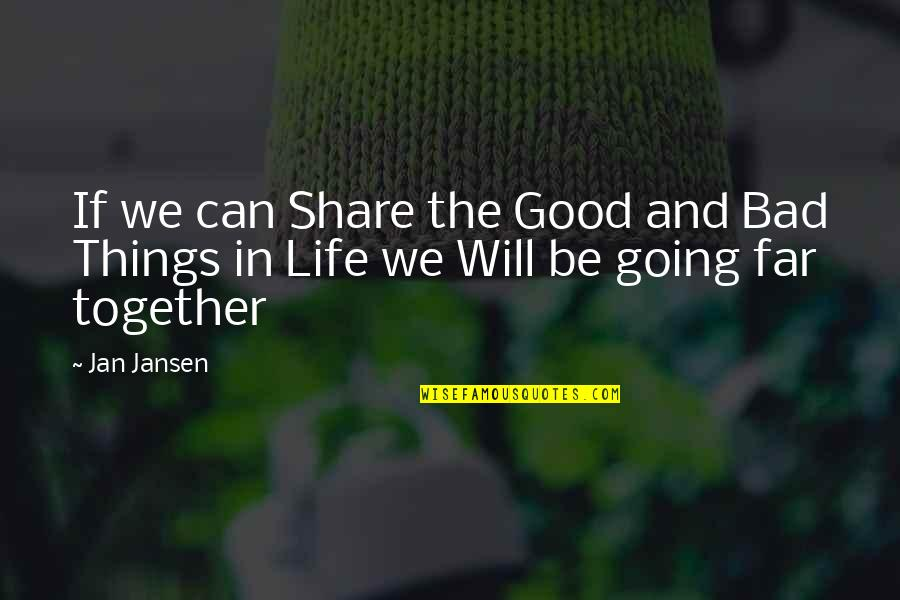 Things Are Going Bad Quotes By Jan Jansen: If we can Share the Good and Bad