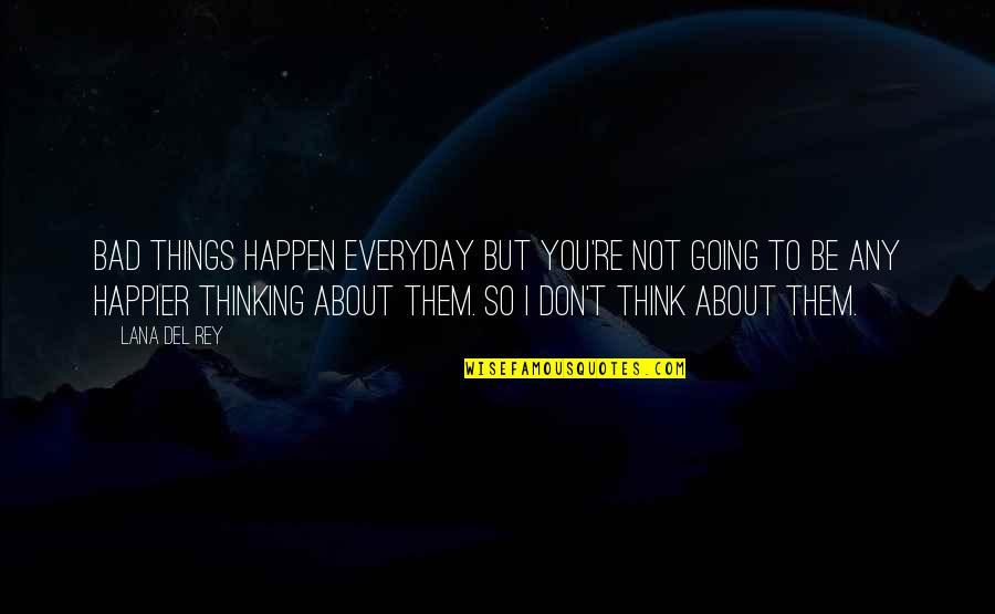 Things Are Going Bad Quotes By Lana Del Rey: Bad things happen everyday but you're not going