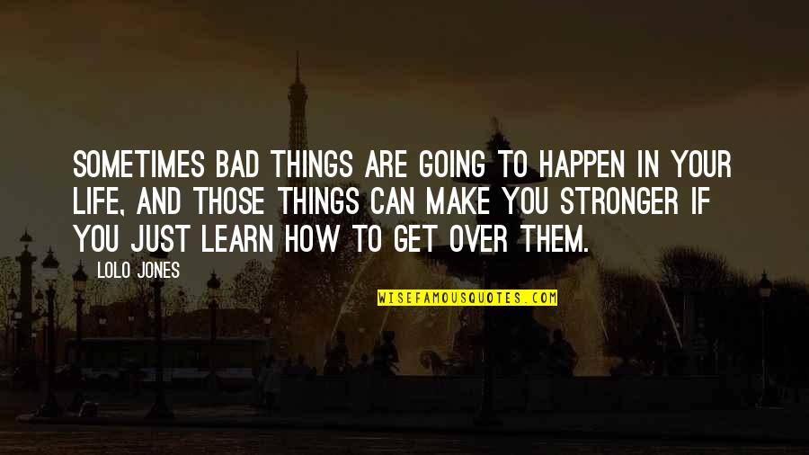 Things Are Going Bad Quotes By Lolo Jones: Sometimes bad things are going to happen in
