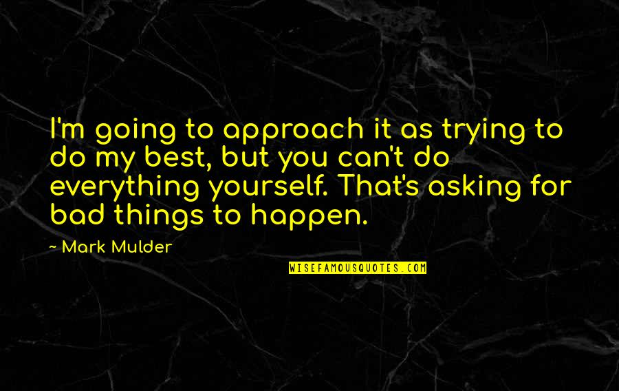 Things Are Going Bad Quotes By Mark Mulder: I'm going to approach it as trying to