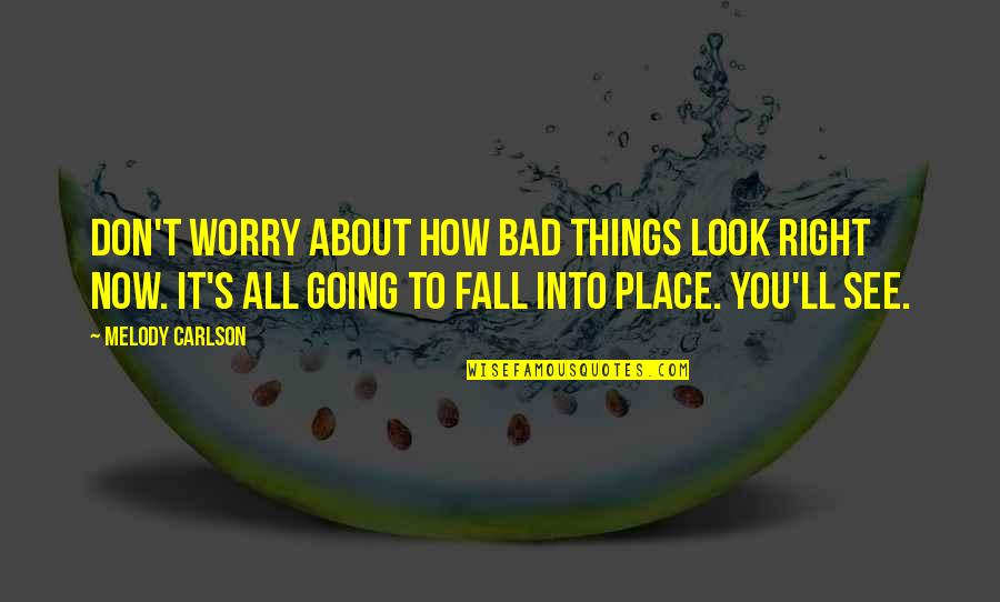 Things Are Going Bad Quotes By Melody Carlson: Don't worry about how bad things look right
