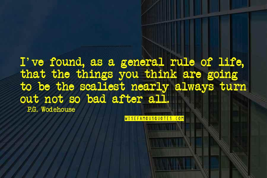 Things Are Going Bad Quotes By P.G. Wodehouse: I've found, as a general rule of life,