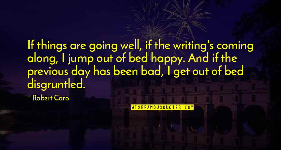 Things Are Going Bad Quotes By Robert Caro: If things are going well, if the writing's