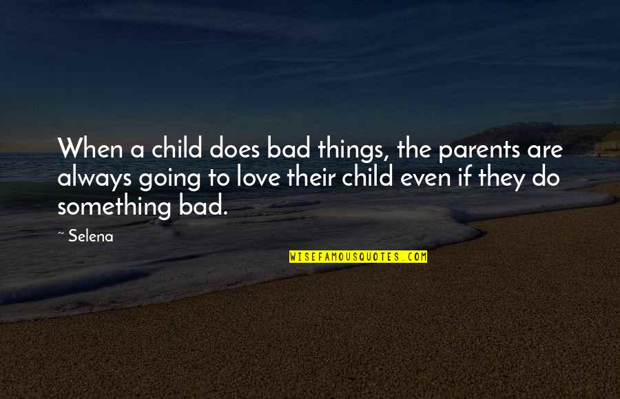 Things Are Going Bad Quotes By Selena: When a child does bad things, the parents