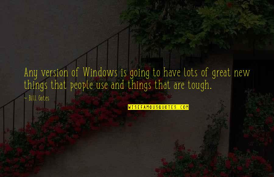 Things Are Tough Quotes By Bill Gates: Any version of Windows is going to have