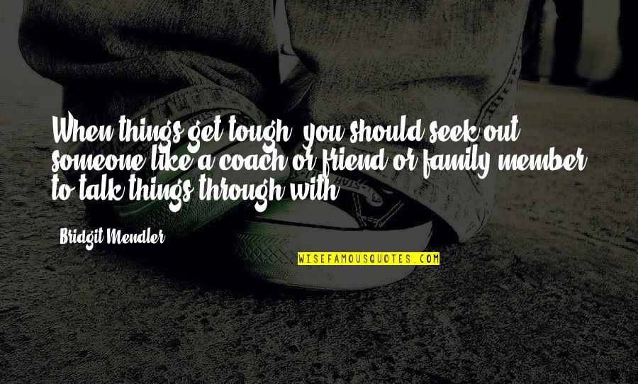 Things Are Tough Quotes By Bridgit Mendler: When things get tough, you should seek out