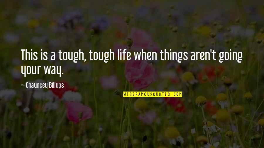 Things Are Tough Quotes By Chauncey Billups: This is a tough, tough life when things