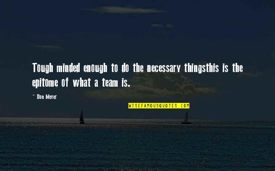 Things Are Tough Quotes By Don Meyer: Tough minded enough to do the necessary thingsthis