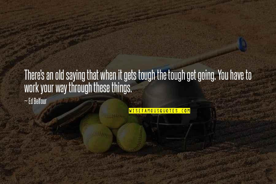 Things Are Tough Quotes By Ed Belfour: There's an old saying that when it gets