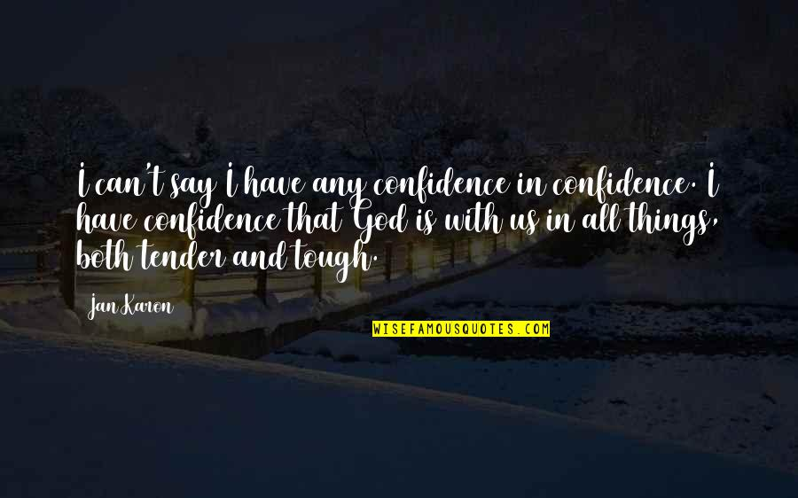 Things Are Tough Quotes By Jan Karon: I can't say I have any confidence in
