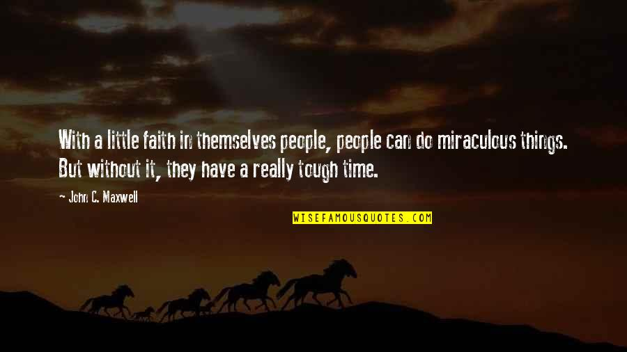 Things Are Tough Quotes By John C. Maxwell: With a little faith in themselves people, people