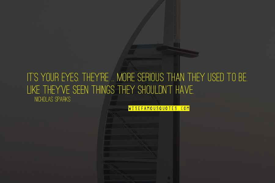 Things Are Tough Quotes By Nicholas Sparks: It's your eyes. They're ... more serious than