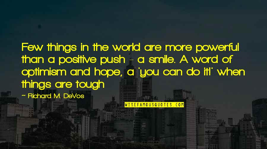 Things Are Tough Quotes By Richard M. DeVos: Few things in the world are more powerful