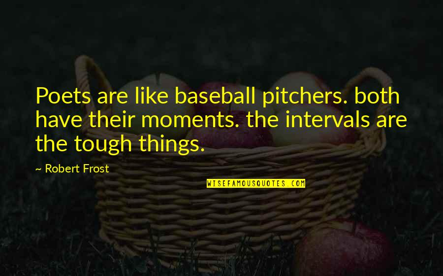 Things Are Tough Quotes By Robert Frost: Poets are like baseball pitchers. both have their