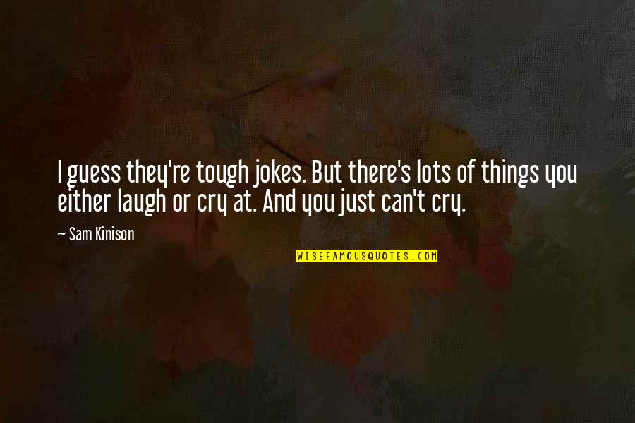Things Are Tough Quotes By Sam Kinison: I guess they're tough jokes. But there's lots