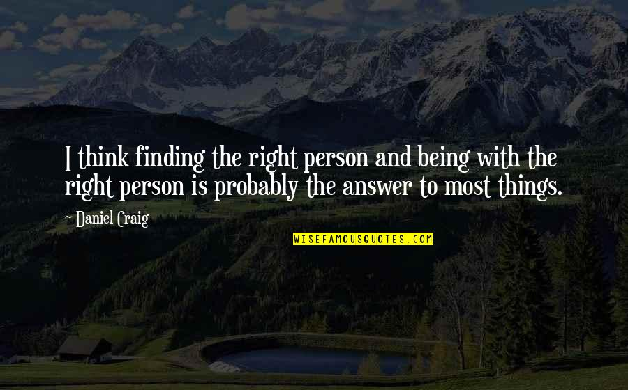 Things Being Okay Quotes By Daniel Craig: I think finding the right person and being