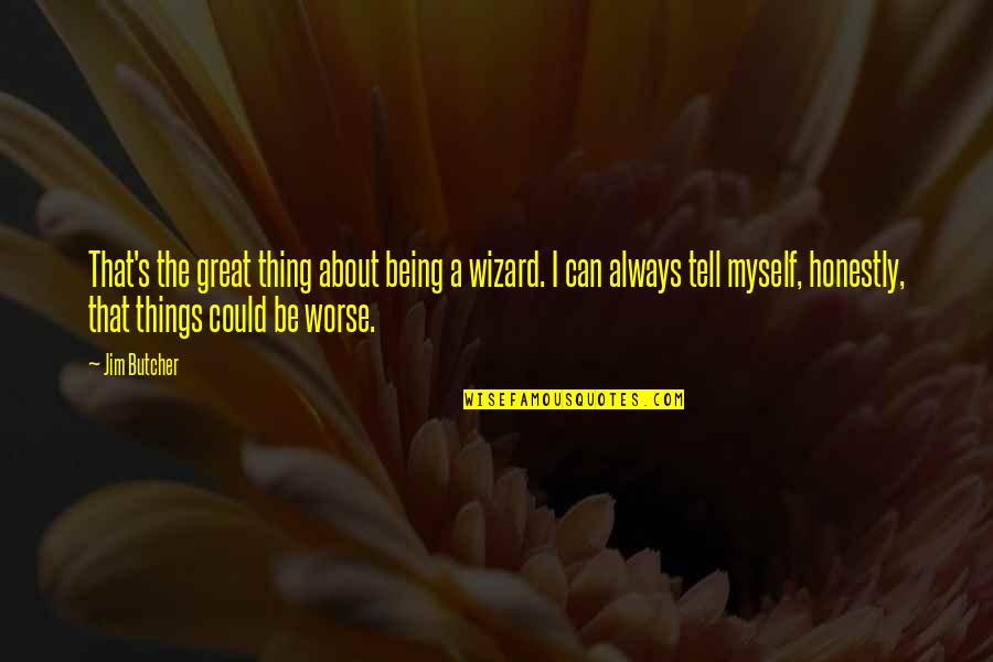 Things Being Okay Quotes By Jim Butcher: That's the great thing about being a wizard.