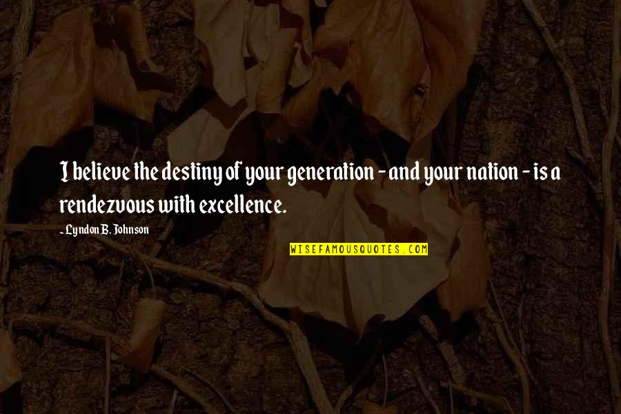 Things Change Relationship Quotes By Lyndon B. Johnson: I believe the destiny of your generation -