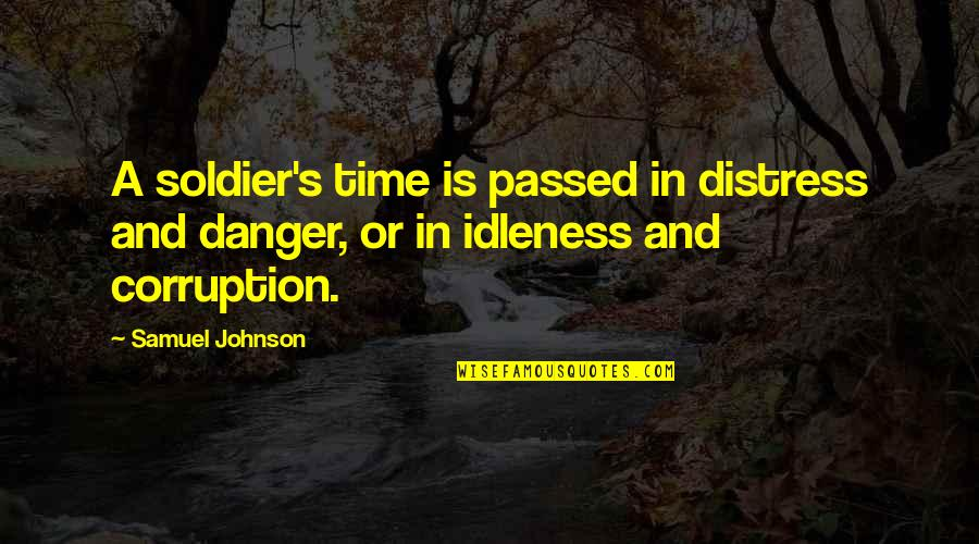 Things Change Relationship Quotes By Samuel Johnson: A soldier's time is passed in distress and