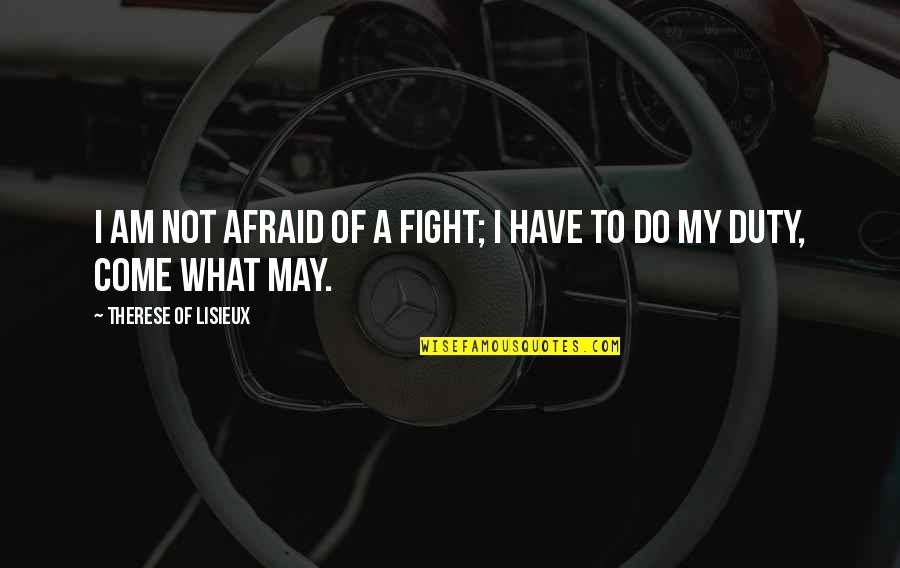 Things Change Relationship Quotes By Therese Of Lisieux: I am not afraid of a fight; I
