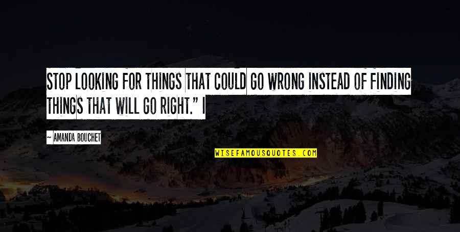 Things Go Wrong Quotes By Amanda Bouchet: Stop looking for things that could go wrong