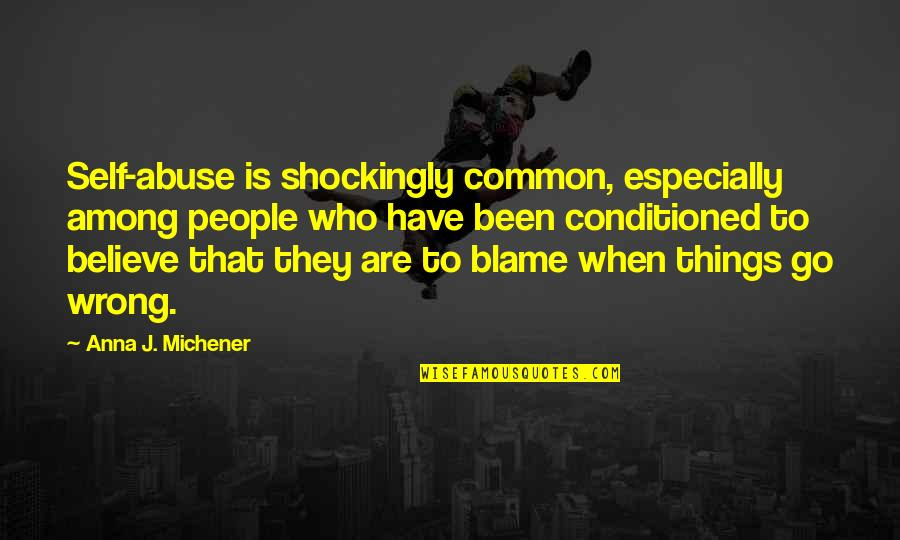 Things Go Wrong Quotes By Anna J. Michener: Self-abuse is shockingly common, especially among people who