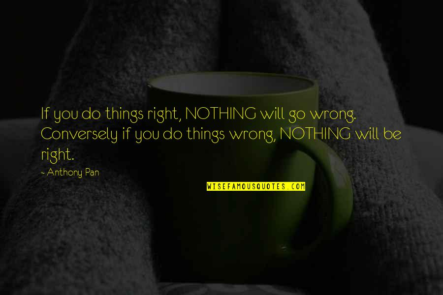 Things Go Wrong Quotes By Anthony Pan: If you do things right, NOTHING will go