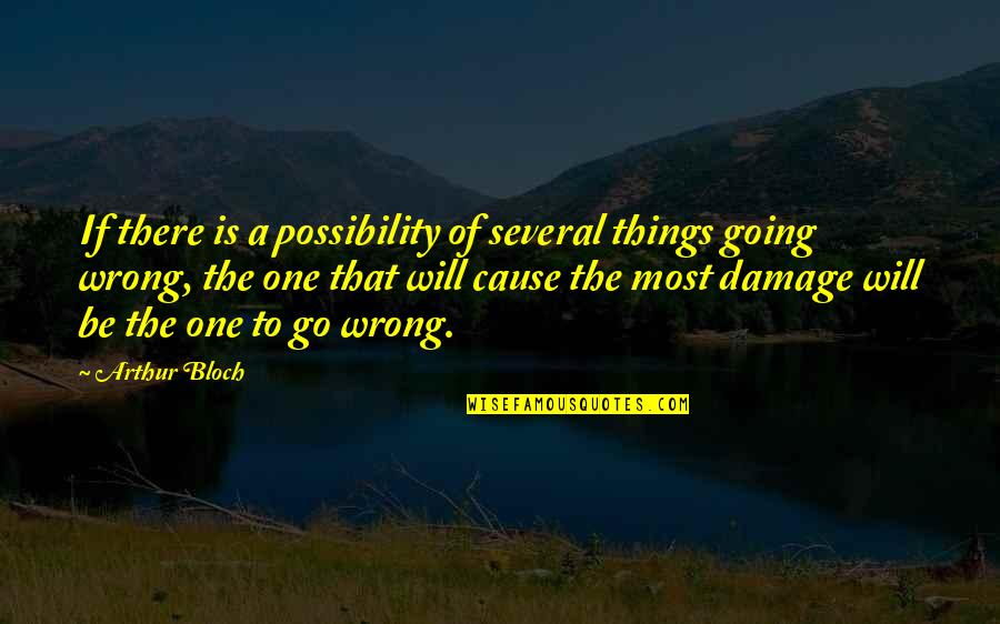 Things Go Wrong Quotes By Arthur Bloch: If there is a possibility of several things