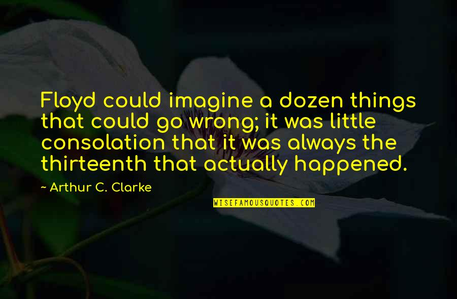 Things Go Wrong Quotes By Arthur C. Clarke: Floyd could imagine a dozen things that could