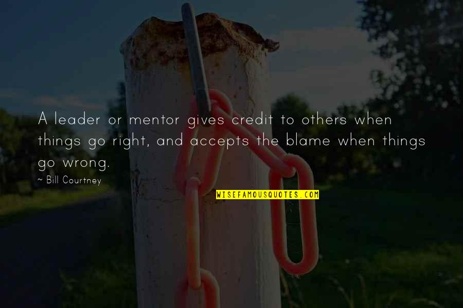 Things Go Wrong Quotes By Bill Courtney: A leader or mentor gives credit to others