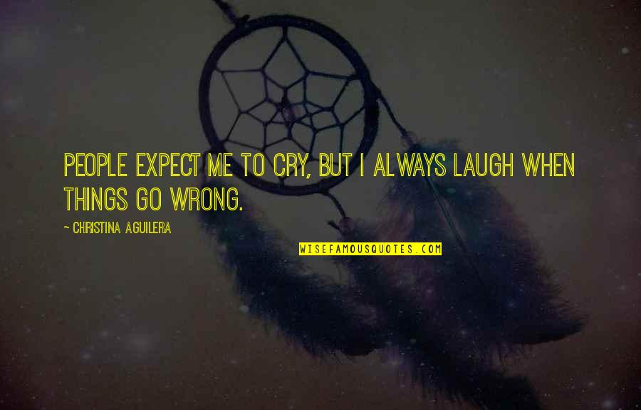 Things Go Wrong Quotes By Christina Aguilera: People expect me to cry, but I always