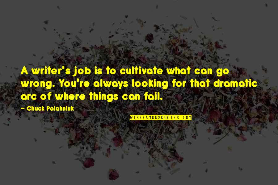 Things Go Wrong Quotes By Chuck Palahniuk: A writer's job is to cultivate what can