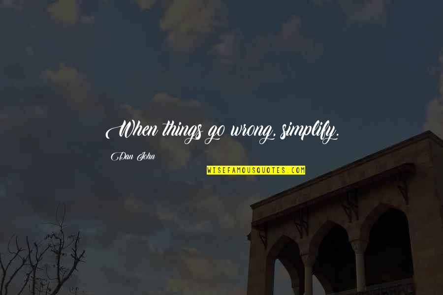 Things Go Wrong Quotes By Dan John: When things go wrong, simplify.