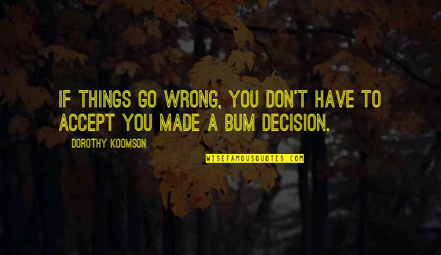 Things Go Wrong Quotes By Dorothy Koomson: If things go wrong, you don't have to