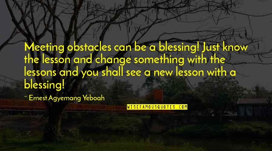 Things Go Wrong Quotes By Ernest Agyemang Yeboah: Meeting obstacles can be a blessing! Just know