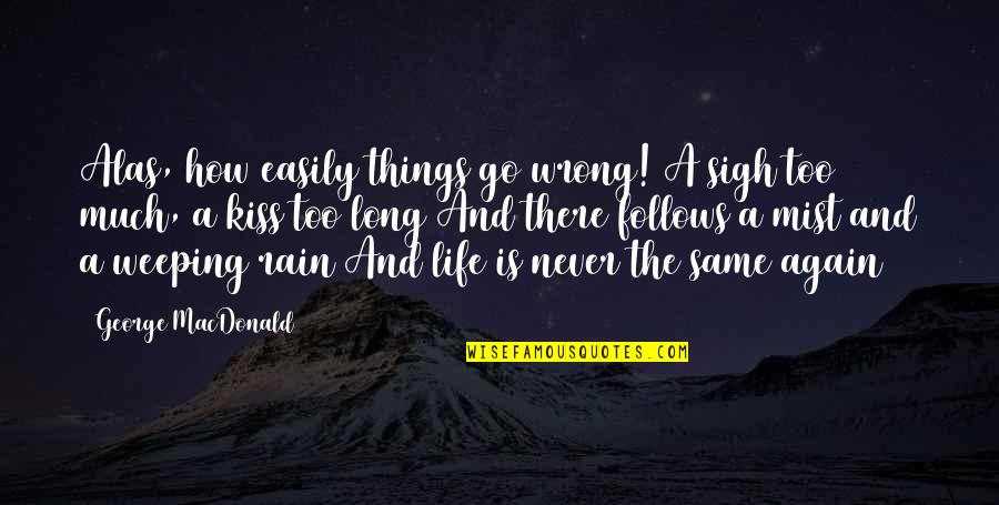 Things Go Wrong Quotes By George MacDonald: Alas, how easily things go wrong! A sigh