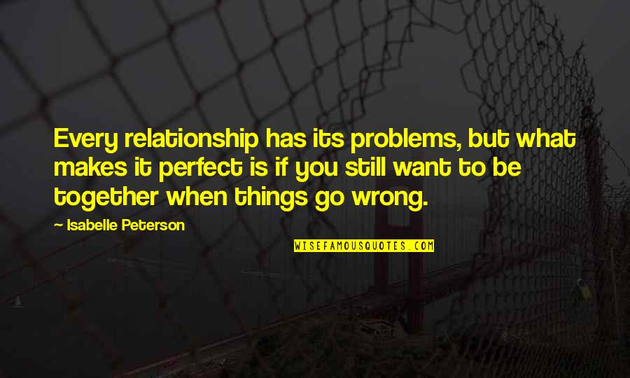 Things Go Wrong Quotes By Isabelle Peterson: Every relationship has its problems, but what makes