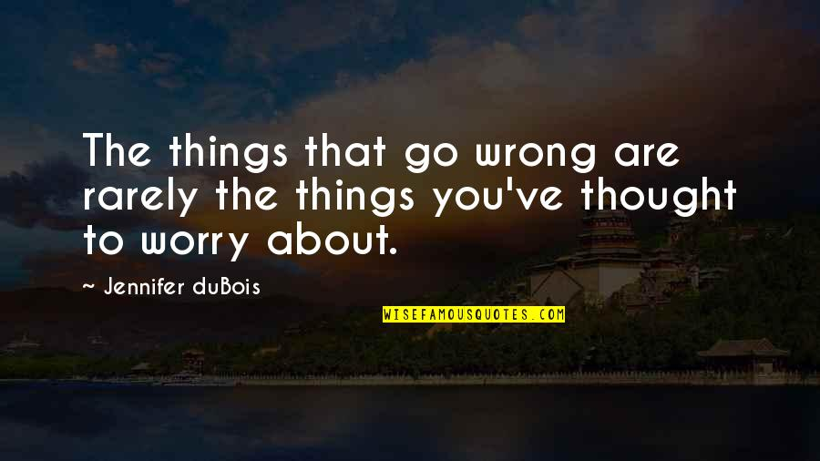 Things Go Wrong Quotes By Jennifer DuBois: The things that go wrong are rarely the