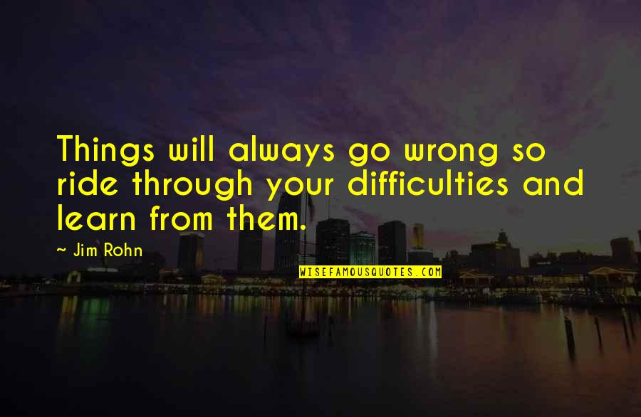 Things Go Wrong Quotes By Jim Rohn: Things will always go wrong so ride through